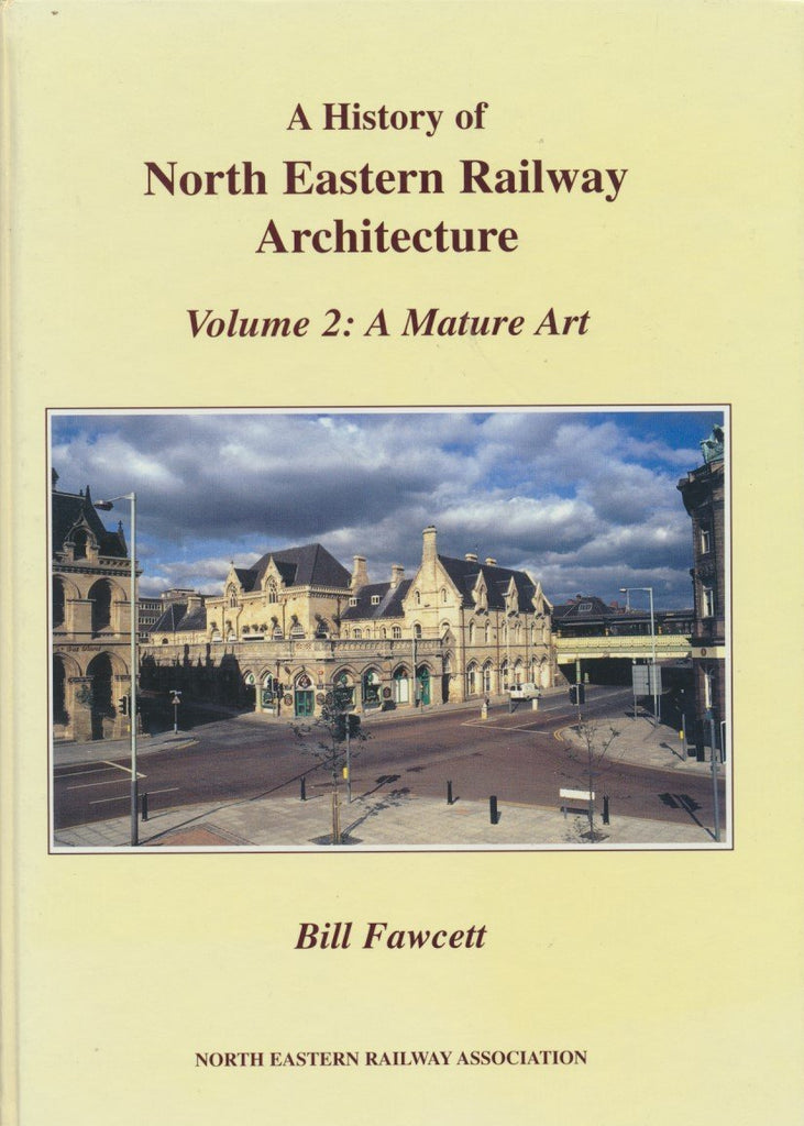North Eastern Railway Architecture, Volume 2: A Mature Art