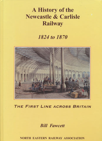 A History of the Newcastle and Carlisle Railway, 1824 - 1870: The First Line Across Britain
