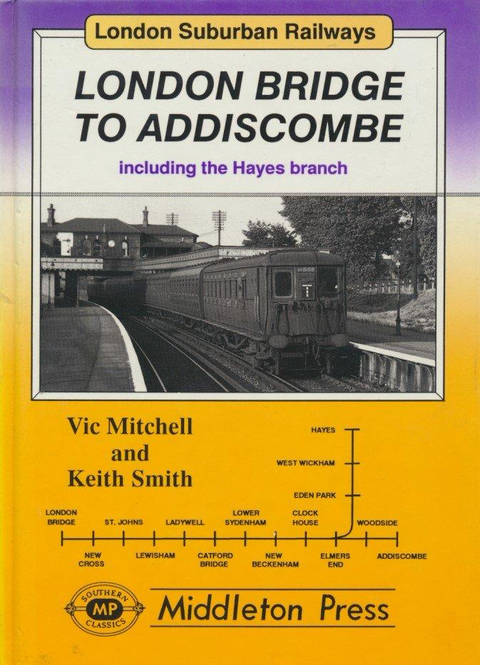 London Bridge to Addiscombe: Including the Hayes Branch (London Suburban Railways)