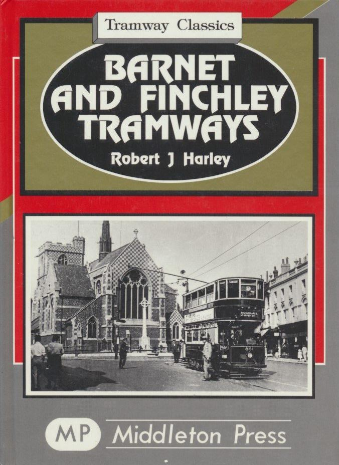 Barnet and Finchley Tramways: to Golders Green and Highgate (Tramways Classics)