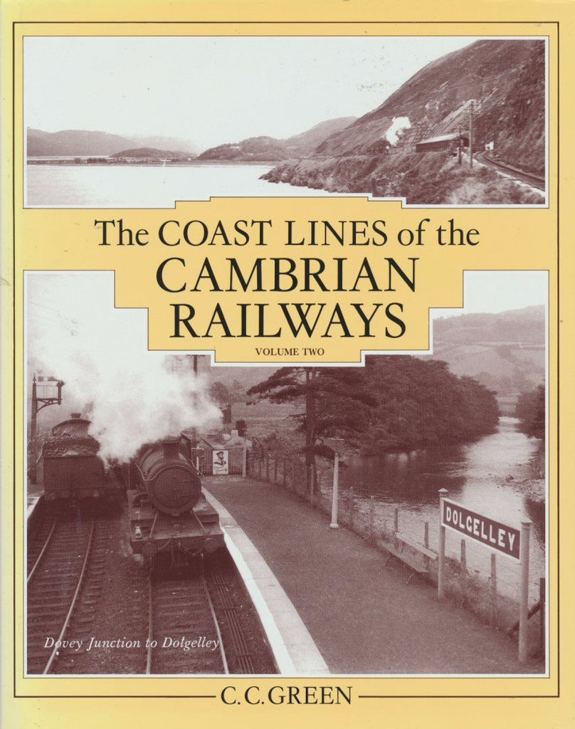 The Coast Lines of the Cambrian Railways, volume 2 Dovey Junction to Dolgelly