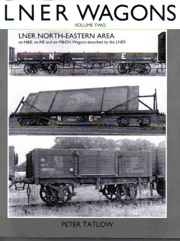 LNER Wagons, volume 2 - LNER North-Eastern Area, Ex-H&B, Ex-NE and Ex-M&GN Wagons Absorbed By The LNER (Secondhand)