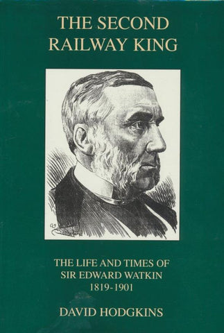 The Second Railway King: The Life and Times of Sir Edward Watkin, 1819-1901