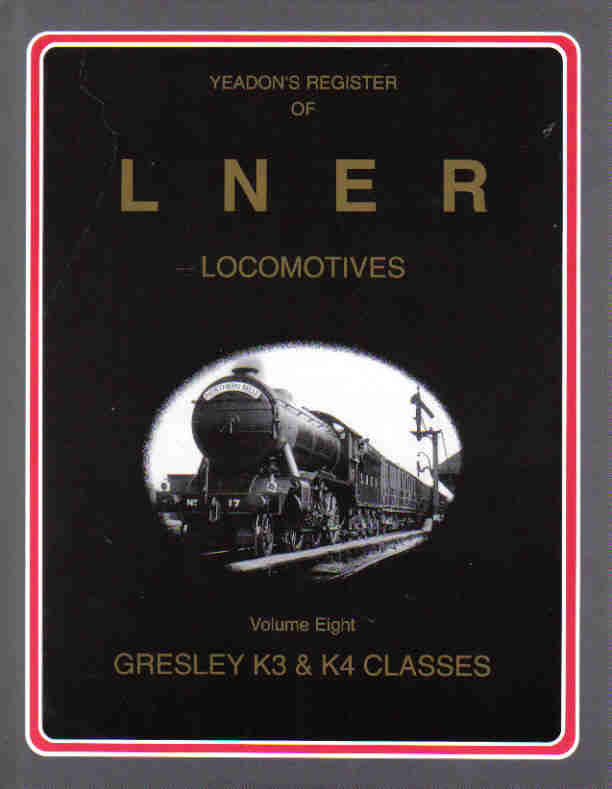Yeadon's Register of LNER Locomotives, Volume 8 - Gresley K3 & K4 Classes