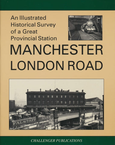 Illustrated Historical Survey of a Great Provincial Station: Manchester London Road