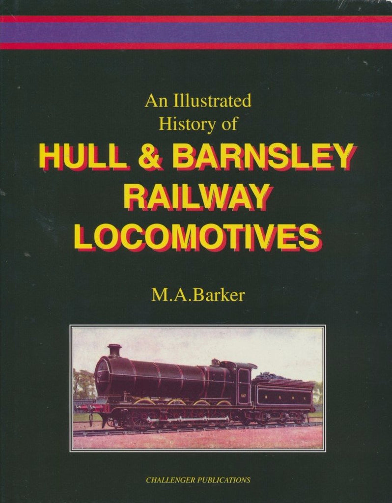 An Illustrated History of Hull & Barnsley Locomotives