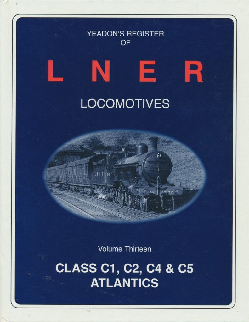 Yeadon's Register of LNER Locomotives, Volume 13 - Class C1, C2, C4 & C5 Atlantics