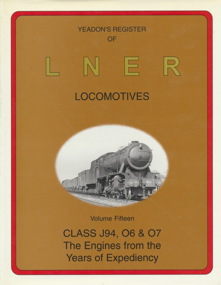 Yeadon's Register of LNER Locomotives, Volume 15 - Classes J94, O6 & O7