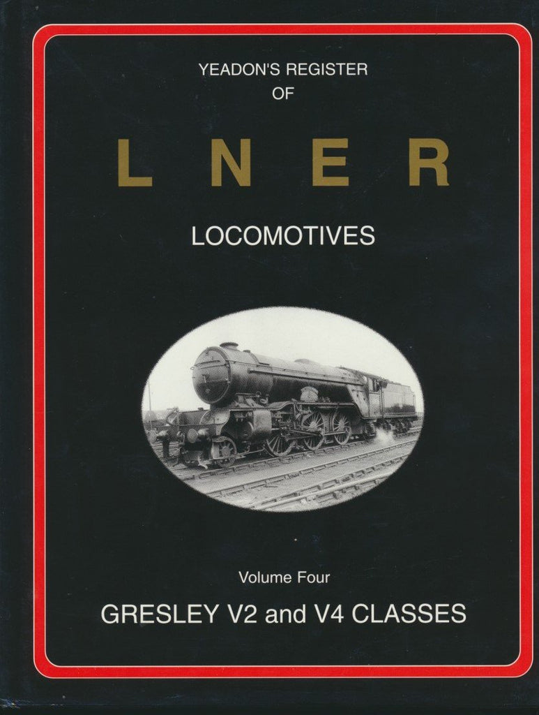 Yeadon's Register of LNER Locomotives, Volume  4 - Gresley V2 & V4 Classes