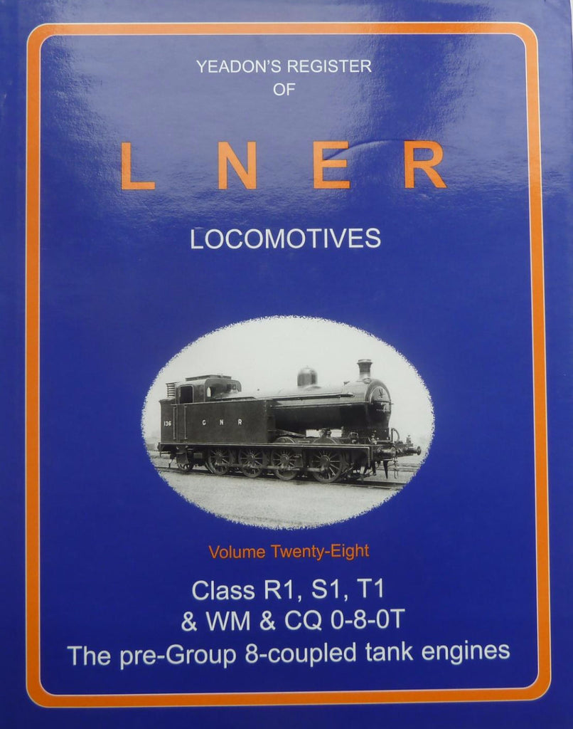 Yeadon's Register of LNER Locomotives, Volume 28 - Class R1, S1, T1 & WM & CQ 0-8-0T