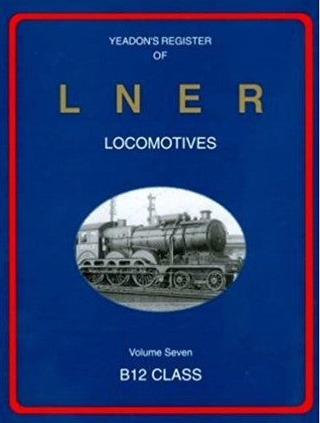 Yeadon's Register of LNER Locomotives, Volume 7 - B12 Class