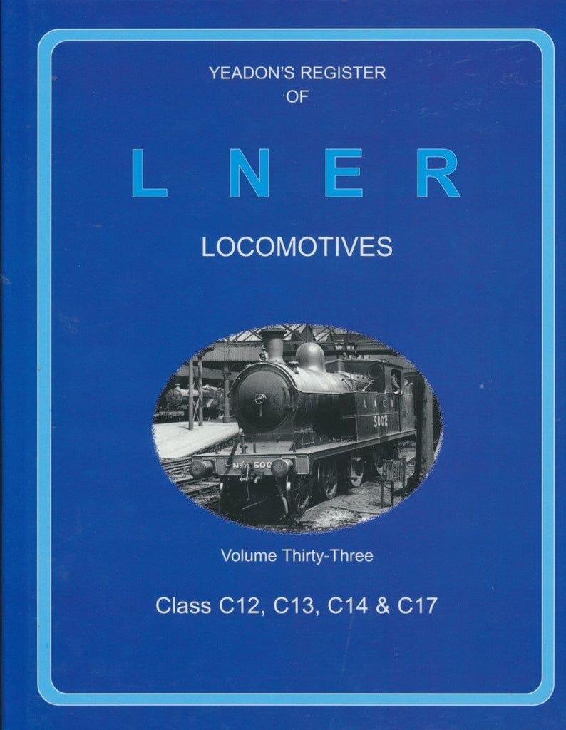 Yeadon's Register of LNER Locomotives, Volume 33 - Class C12, C13 & C17