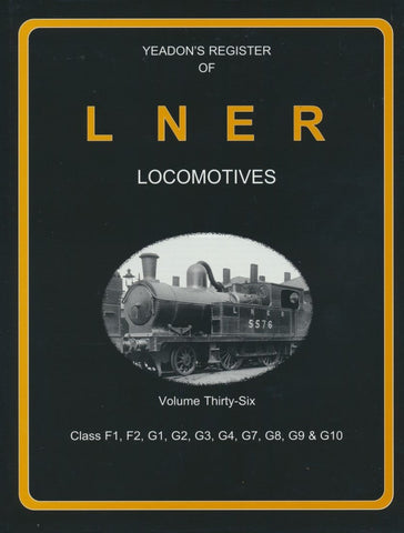 Yeadon's Register of LNER Locomotives, Volume 36 - Class F1, F2, G2, G3, G4, G7, G8, G9 & G10