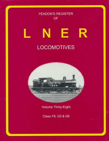 Yeadon's Register of LNER Locomotives, Volume 38 - F8, G5 & G6