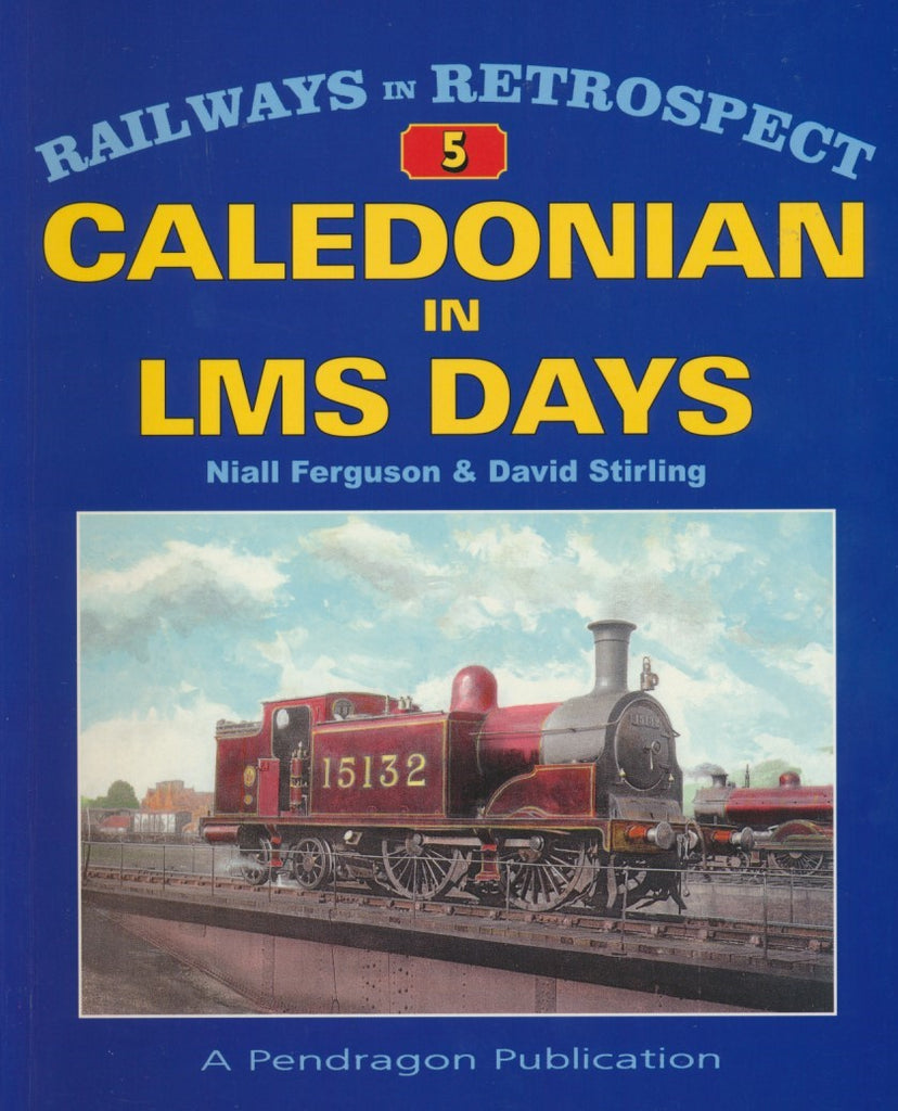 Railways in Retrospect: 5 - Caledonian in LMS Days