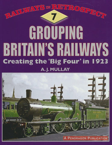 Grouping Britain's Railways: Creating the 'Big Four' in 1923 (Railways in Retrospect)