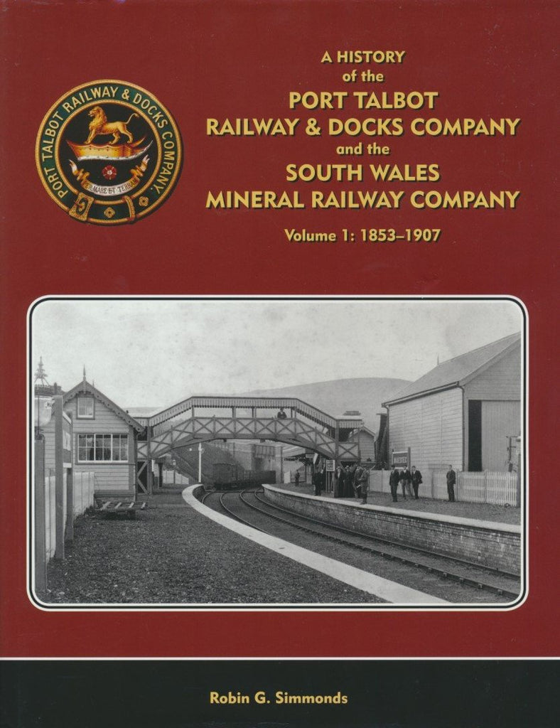 A History of the Port Talbot Railway & Docks Company and the South Wales Mineral Railway Company: Volume 1