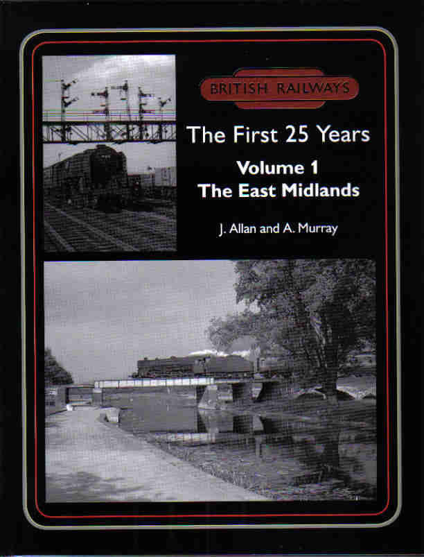 British Railways The First 25 Years, Volume 1: The East Midlands