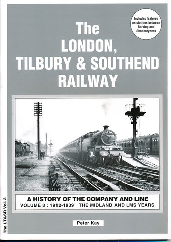 The London, Tilbury & Southend Railway: 1912 - 1939 the Midland and LMS Years v. 3: A History of the Company and Line