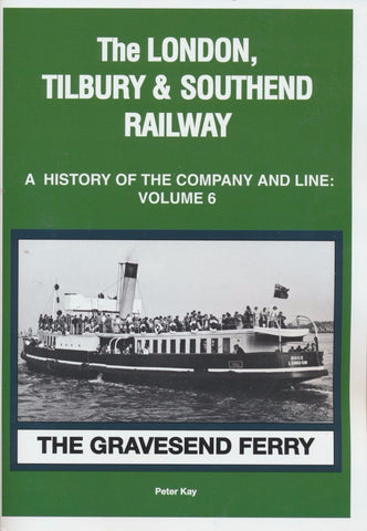 The London, Tilbury & Southend Railway A History of the Company and Line Volume 6 The Gravesend Ferry