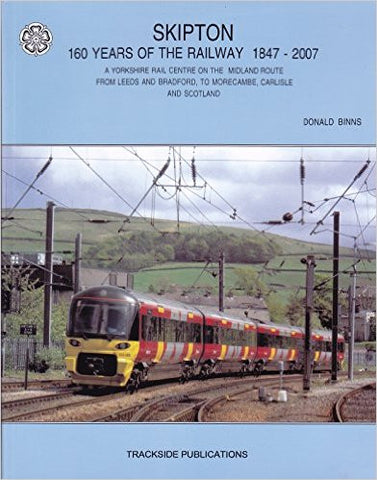 Skipton - 160 Years of the Railway 1847-2007