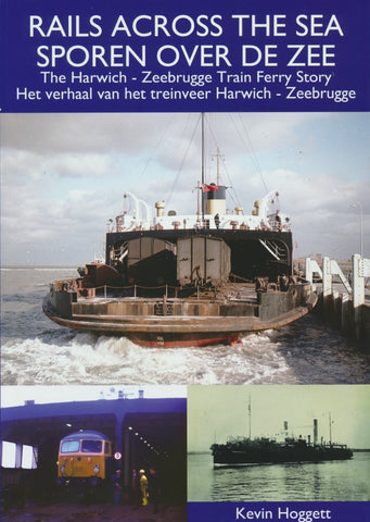Rails Across the Sea : The Harwich - Zeebrugge Train Ferry Story