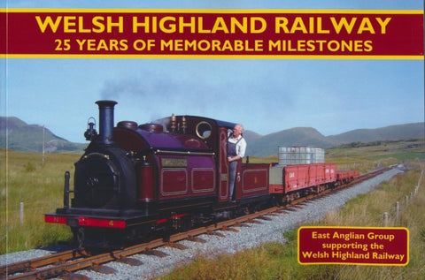 Welsh Highland Railway - 25 Years of Memorable Milestones