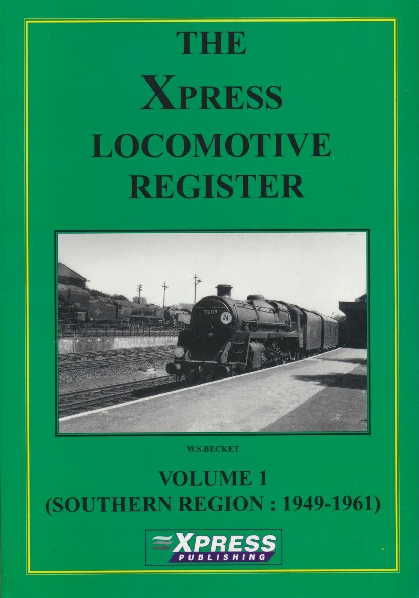 The Xpress Locomotive Register: Volume 1 - Southern Region 1949-1961