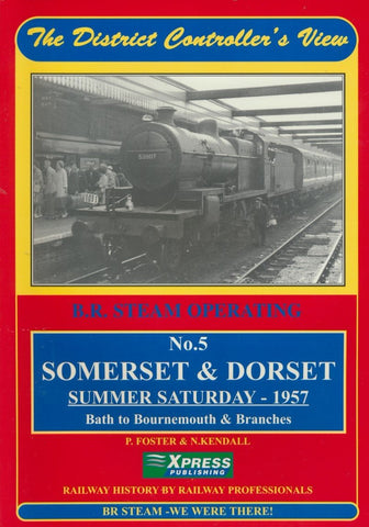 Somerset and Dorset Railway: Summer Saturday - 1957 (The District Controller's View)