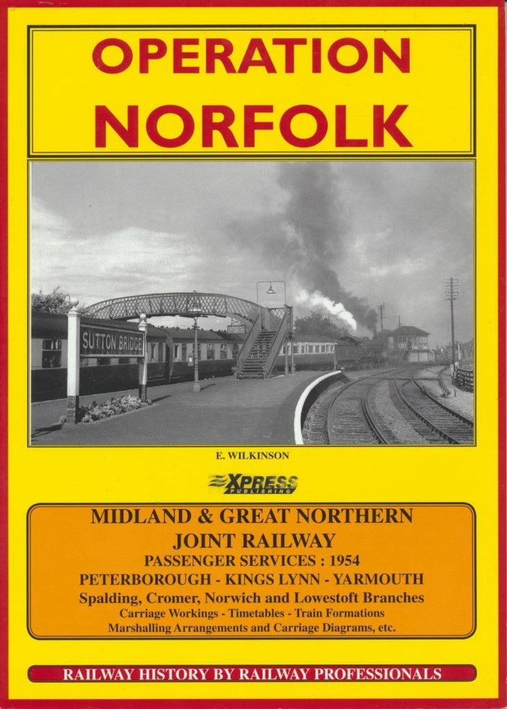 OPERATION NORFOLK Passenger Services, Train Formations and Carriage Workings. The M & G N Joint Railway (1954)