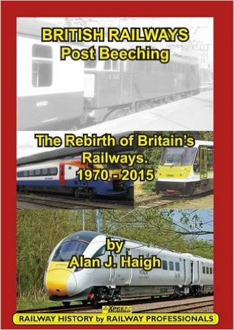 British Railways Post Beeching - The Rebirth of Britain's Railways 1970-2015