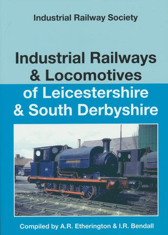 Industrial Railways & Locomotives of Leicestershire & South Derbyshire