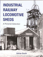 Industrial Railway Locomotive Sheds, A Pictorial Selection