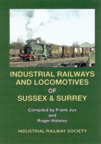 Industrial Railways and Locomotives of Sussex & Surrey