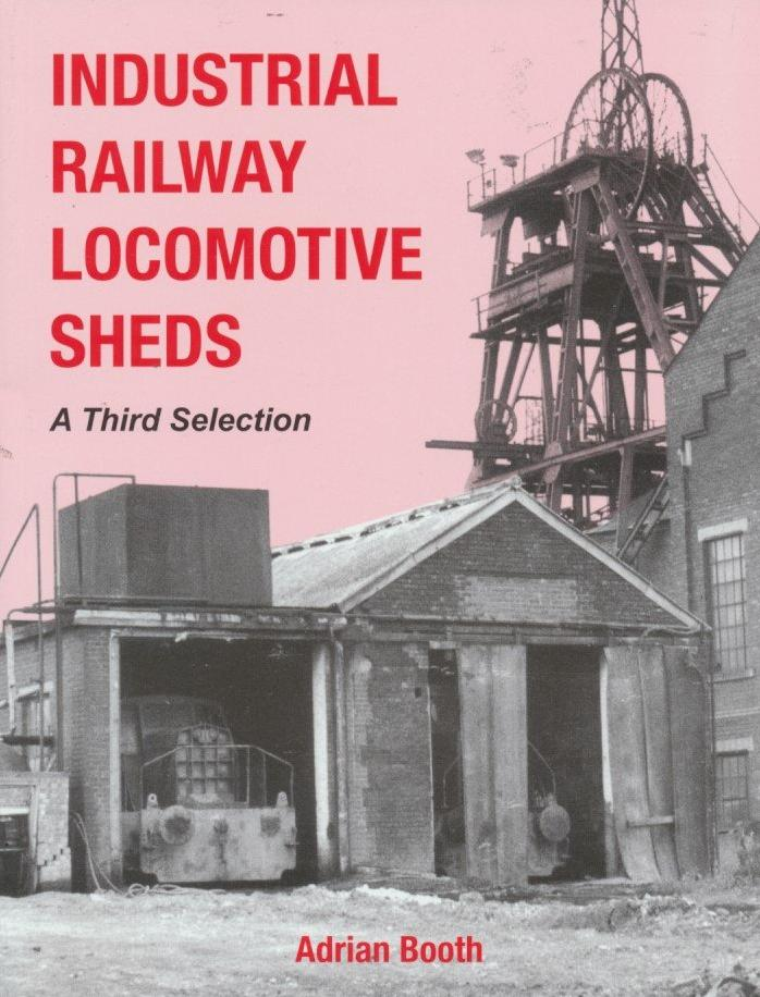 Industrial Railway Locomotive Sheds, volume 3
