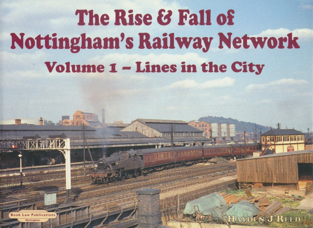 The Rise and Fall of Nottingham's Railway Network: Volume 1 - Lines in the City