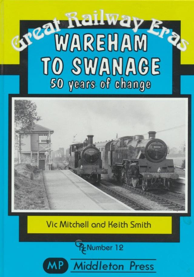 Wareham to Swanage: 50 Years of Change (Great Railway Eras 12)