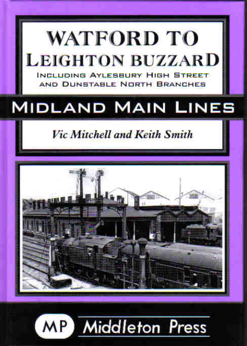 Watford to Leighton Buzzard Including Aylesbury High Street and Dunstable North Branches (Midland Main Lines) .