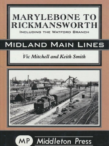 Marylebone to Rickmansworth: Including the Watford Branch (Midland Main Lines)