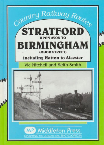 Stratford upon Avon to Birmingham (Moor Street) (Country Railway Routes)