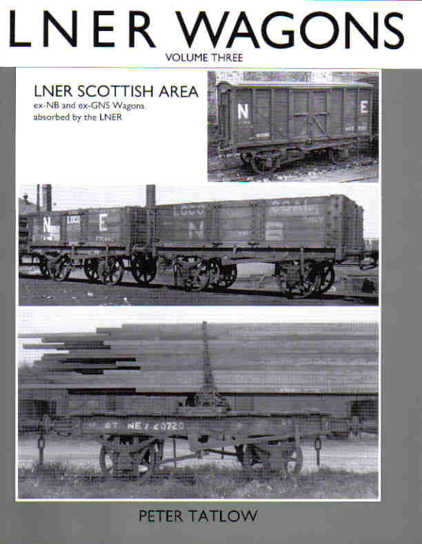 LNER Wagons, volume 3 - LNER Scottish Area, Ex-NB and Ex-GNS Wagons Absorbed By The LNER