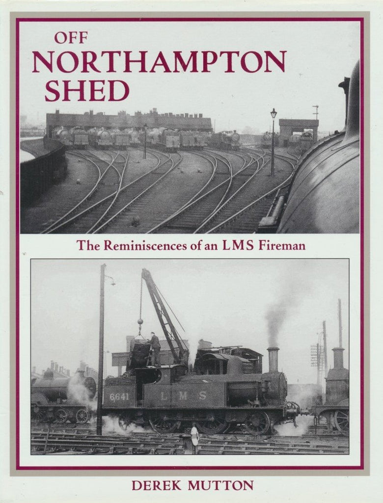 Off Northampton Shed: The Reminiscence of an LMS Fireman