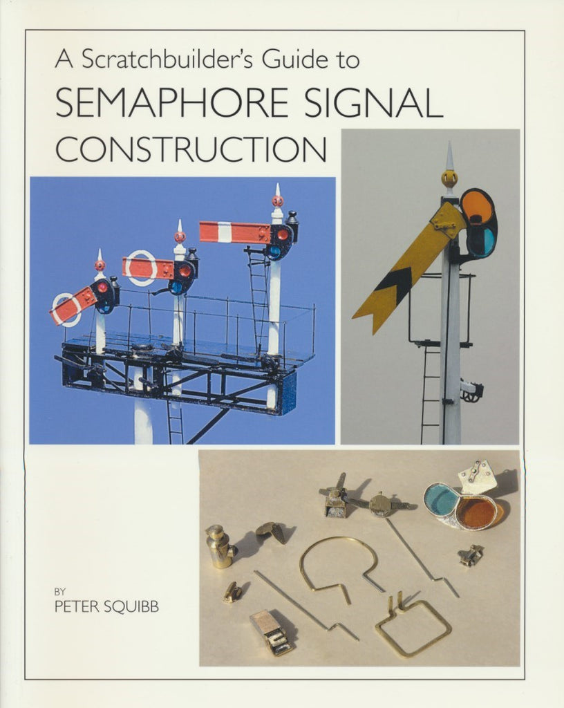 SECONDHAND - A Scratchbuilder's Guide to Semaphore Signal Construction