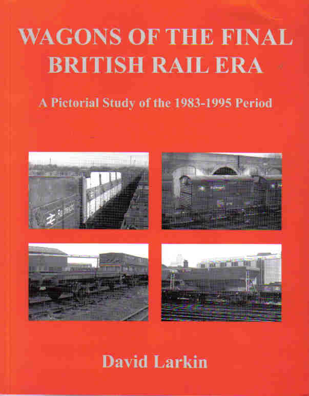 Wagons of the Final British Era, A pictorial Study of the 1983 - 1995 Period