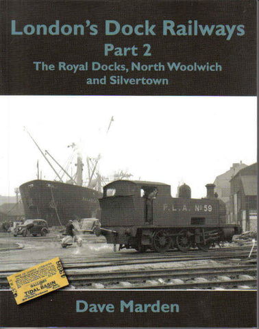 London's Dock Railways, Part 2 - The Royal Docks, North Woolwich and Silvertown