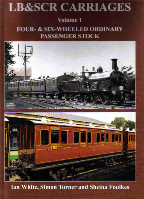 LB & SCR Carriages Volume 1, Four and Six Wheeled Ordinary Passenger Stock