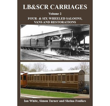 REDUCED LB & SCR Carriages Volume 2, Four and Six Wheeled Saloons, Vans and Restorations