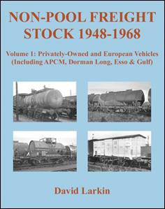 Non-Pool Freight Stock 1948 - 1968 Volume 1: Privately Owned and European Vehicles (Including APCM, Dorman Long, Esso & Gulf)