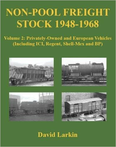 Non-Pool Freight Stock 1948-1968 Volume 2: Privately-Owned and European Vehicles (Including ICI, Regent, Shell-Mex and BP) Volume 2