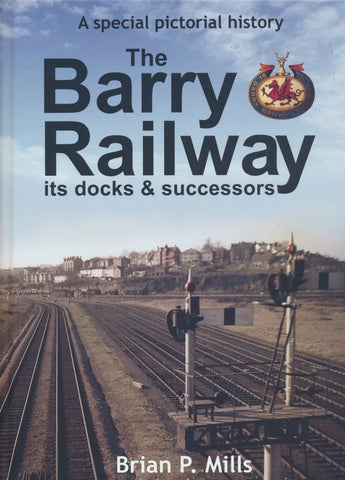 The Barry Railway, Its Docks & Successors - A Special Pictorial History